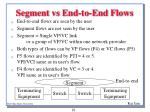 segment vs end to end flows
