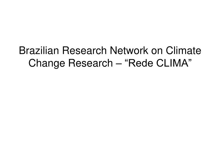 """Brazilian Research Network on Climate Change Research – """"Rede CLIMA"""""""