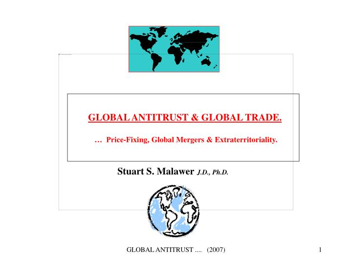 global antitrust global trade price fixing global mergers extraterritoriality n.