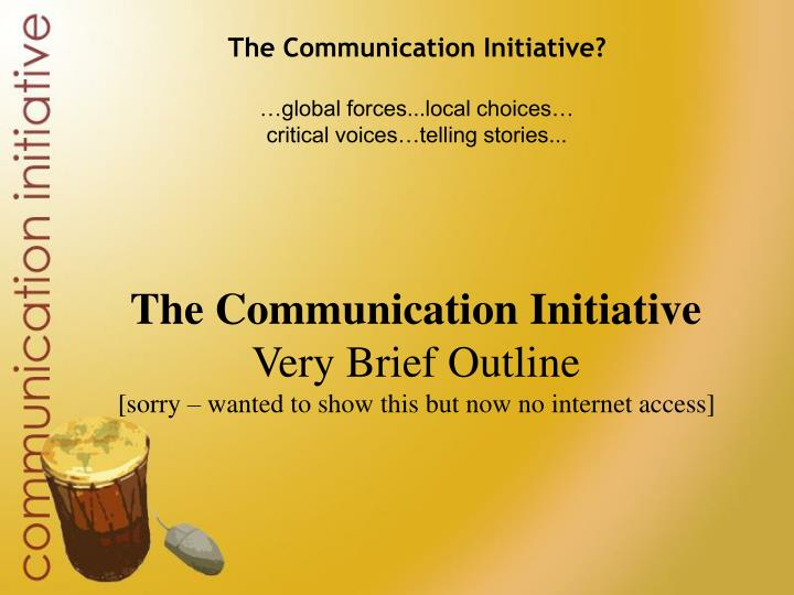 the communication initiative global forces local choices critical voices telling stories n.