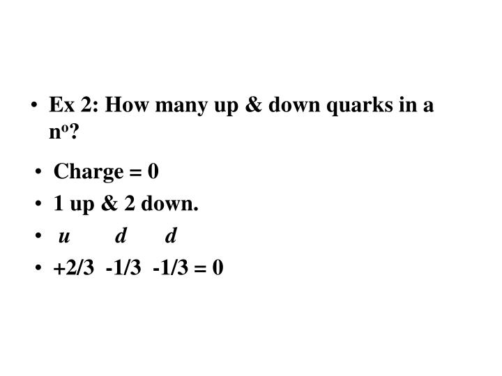 Ex 2: How many up & down quarks in a n