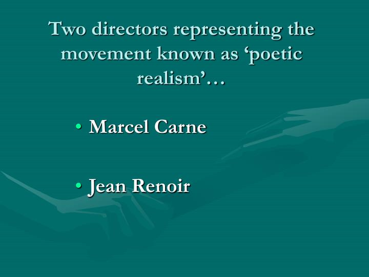 Two directors representing the movement known as 'poetic realism'…