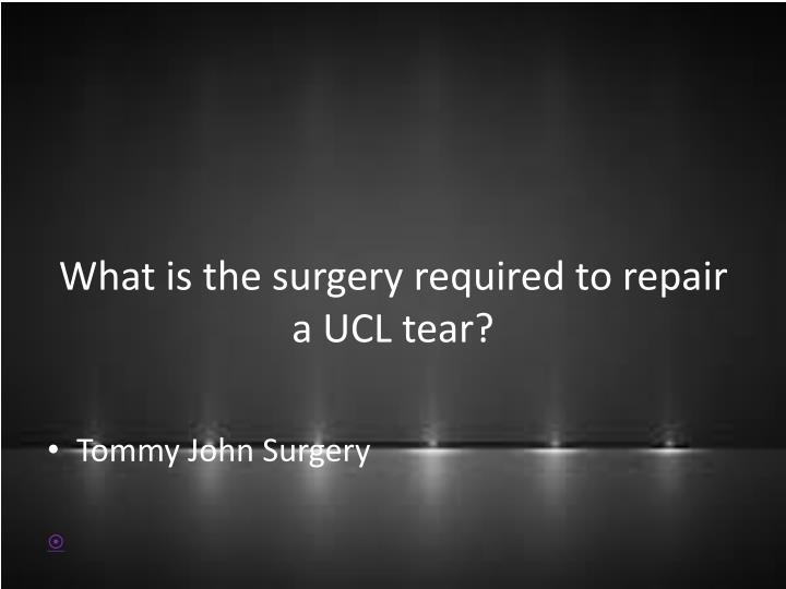 What is the surgery required to repair a UCL tear?