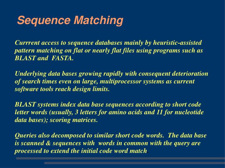 Currrent access to sequence databases mainly by heuristic-assisted pattern matching on flat or nearly flat files using programs such as BLAST and  FASTA.