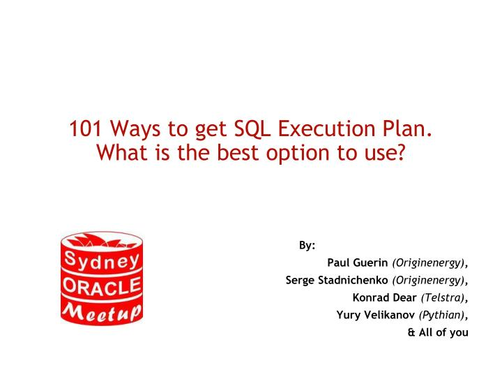 101 ways to get sql execution plan what is the best option to use n.