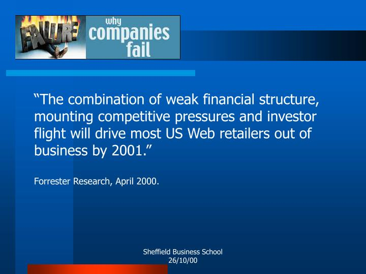 """""""The combination of weak financial structure, mounting competitive pressures and investor flight will drive most US Web retailers out of business by 2001."""""""