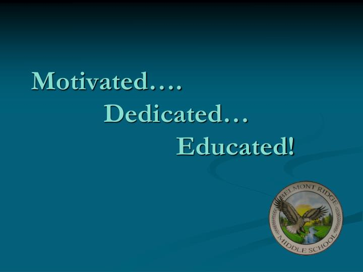 Motivated dedicated educated