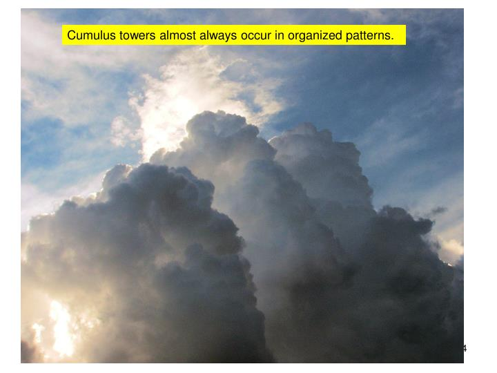 Cumulus towers almost always occur in organized patterns.