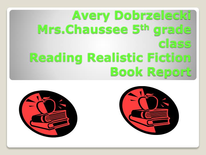 avery dobrzelecki mrs chaussee 5 th grade class reading realistic fiction book report n.