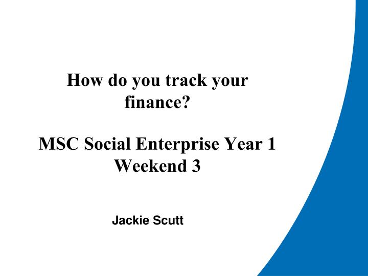 how do you track your finance msc social enterprise year 1 weekend 3 n.