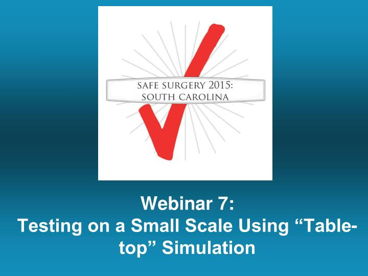 webinar 7 testing on a small scale using table top simulation n.