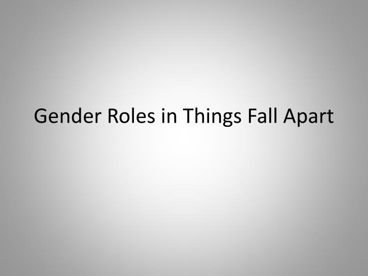 gender roles in things fall apart thesis Things fall apart gender roles essays, research on creative writing, creative writing activities using adjectives.