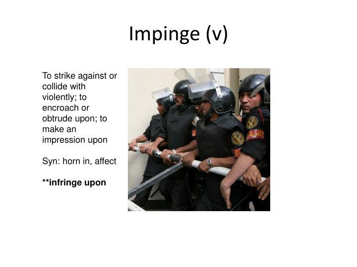 Impinge (v)