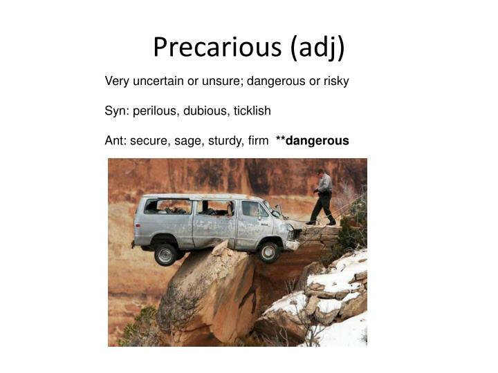 Precarious (adj)