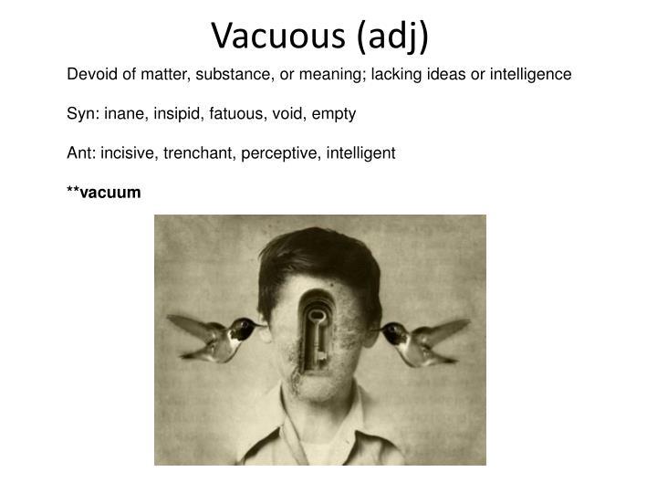 Vacuous (adj)