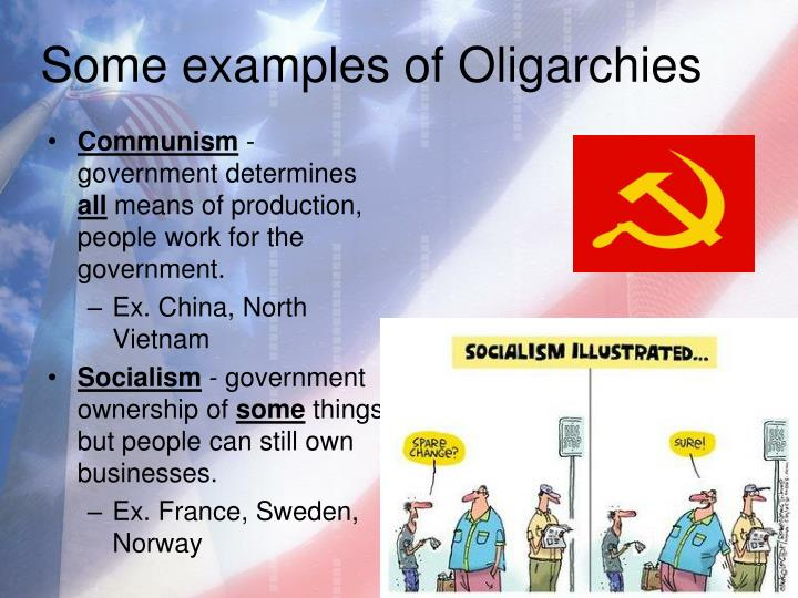 Some examples of Oligarchies