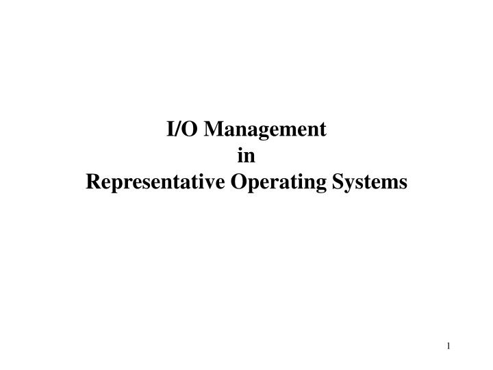 I o management in representative operating systems