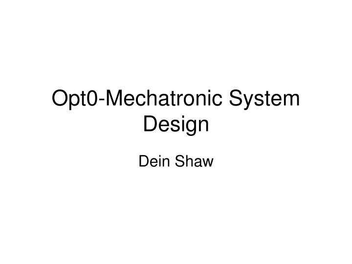 Ppt Opt0 Mechatronic System Design Powerpoint Presentation Free Download Id 5441108