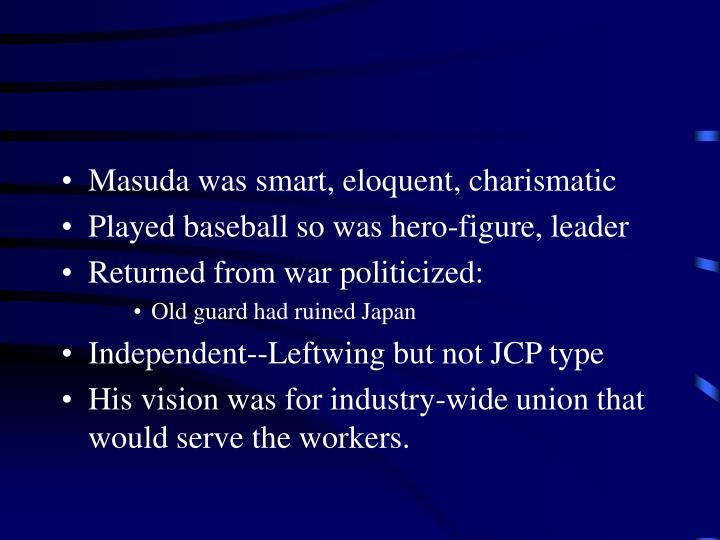 Masuda was smart, eloquent, charismatic