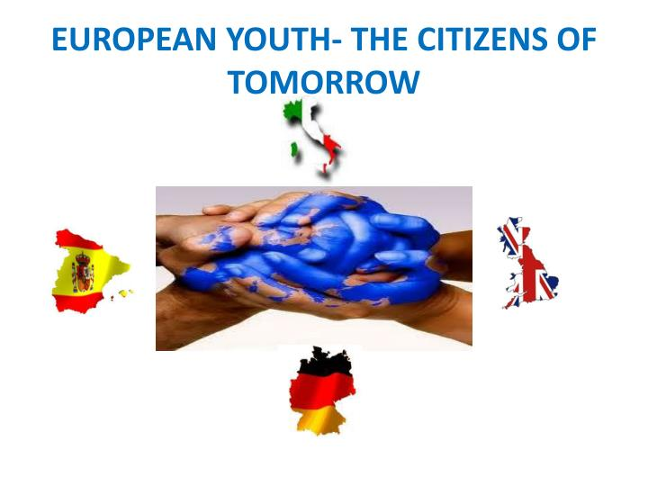 european youth the citizens of tomorrow n.