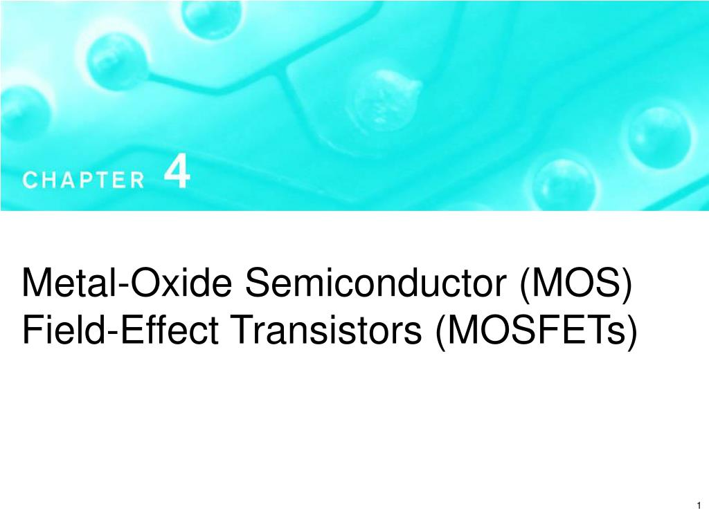Ppt Metal Oxide Semiconductor Mos Field Effect Transistors Because The Signal Is Too Weak After These Gates You Need A Mosfet Slide1 N