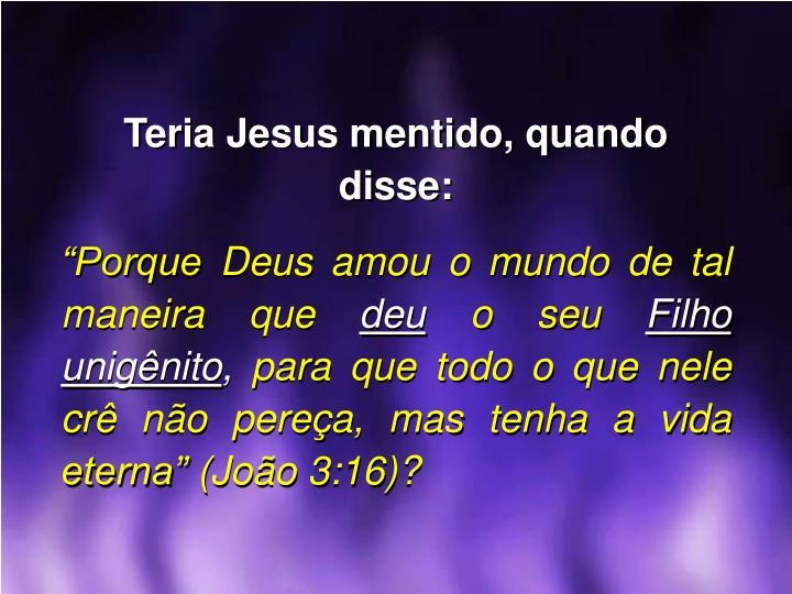 Teria Jesus mentido, quando disse: