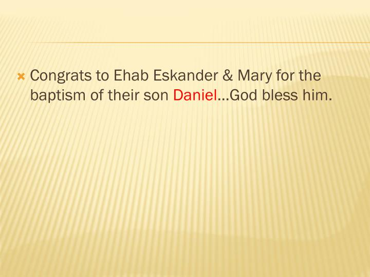 Congrats to Ehab Eskander & Mary for the baptism of their son