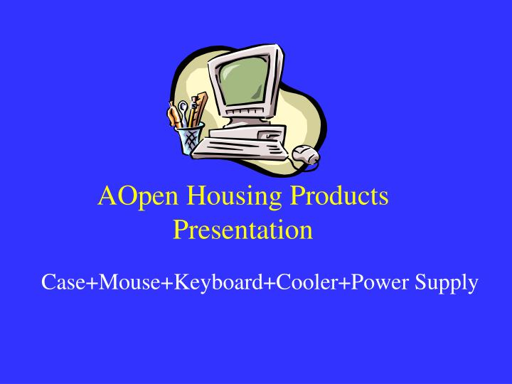 aopen housing products presentation n.