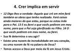 4 crer implica em servir