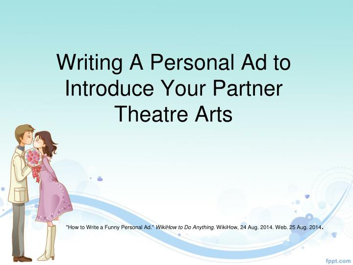 Writing a personal ad to introduce your partner theatre arts