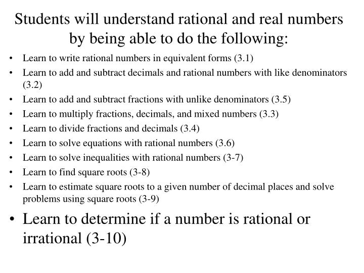 Students will understand rational and real numbers by being able to do the following: