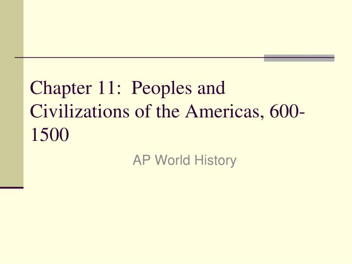 chapter 11 peoples and civilizations of the americas 600 1500 n.