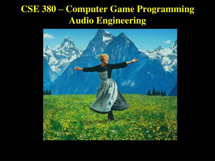 cse 380 computer game programming audio engineering n.