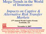 mega trends in the world of insurance impacts on captive alternative risk transfer markets