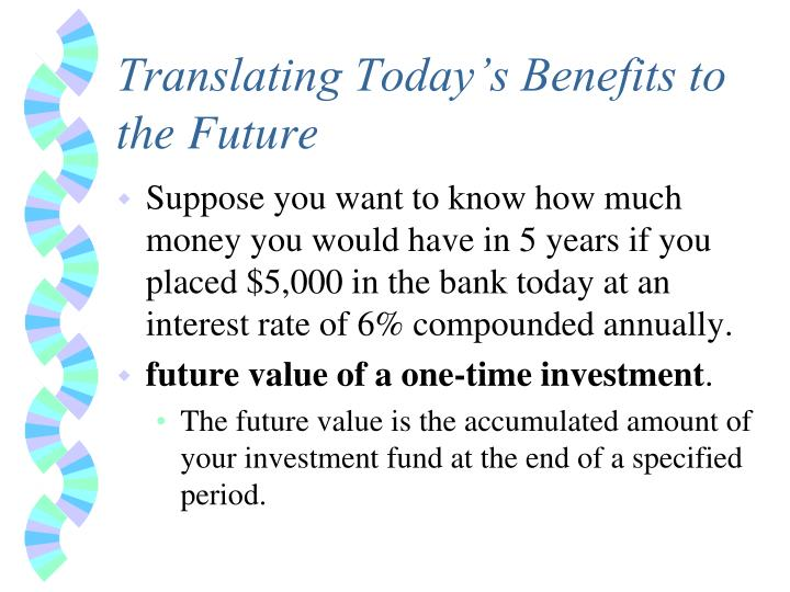 translating today s benefits to the future n.