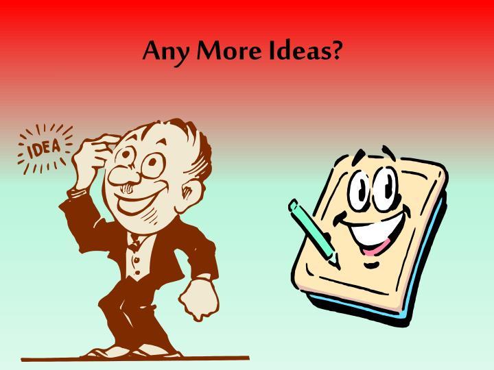 Any More Ideas?
