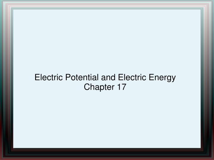 electric potential and electric energy chapter 17 n.
