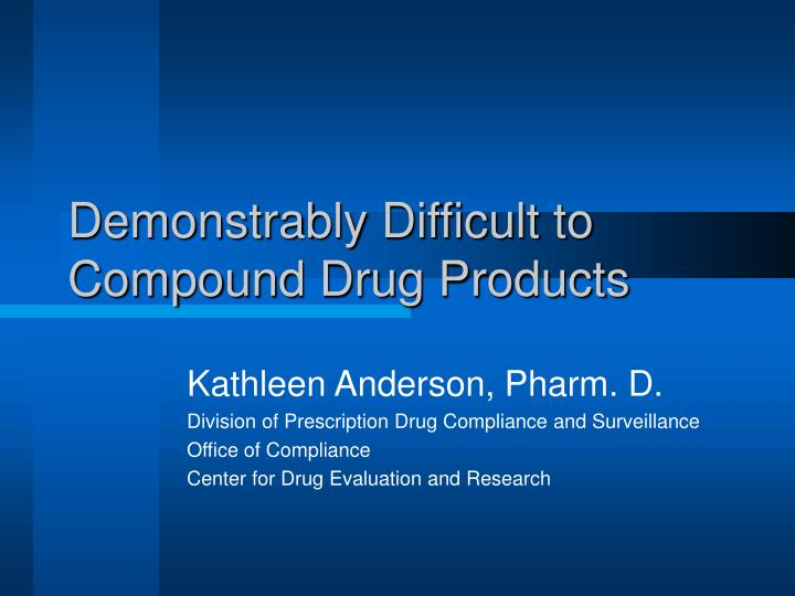 demonstrably difficult to compound drug products n.
