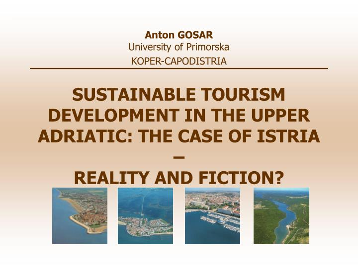 Sustainable tourism development in the upper adriatic the case of istria reality and fiction