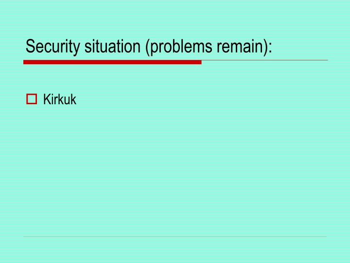 Security situation (problems remain):