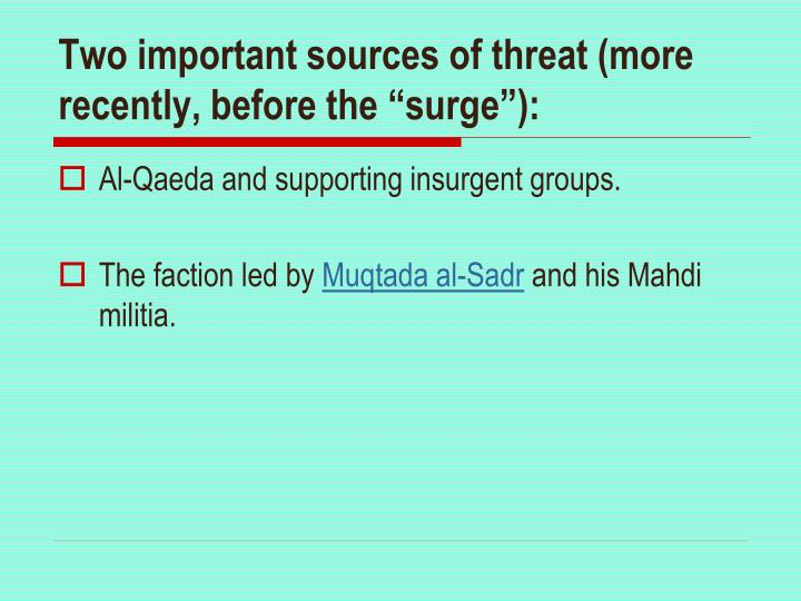 """Two important sources of threat (more recently, before the """"surge""""):"""