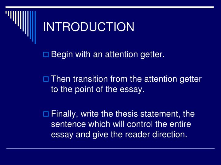 attention getter essay Essays tagged: attention getter the art of persuasive speaking message you are trying to get across to someonewhen speaking to someone you must first gain their attention.
