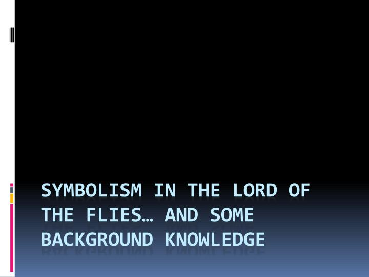 symbolism in the lord of the flies and some background knowledge n.