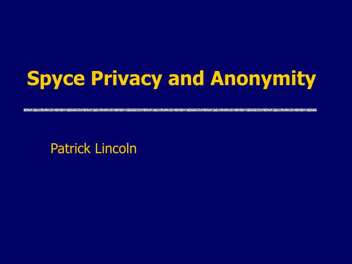 spyce privacy and anonymity n.