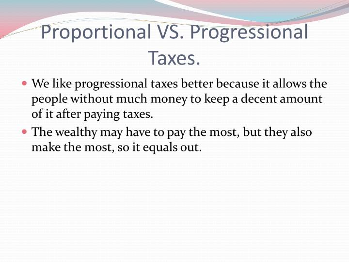Proportional VS. Progressional Taxes.