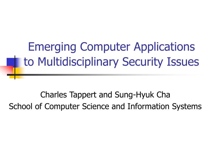emerging computer applications to multidisciplinary security issues n.