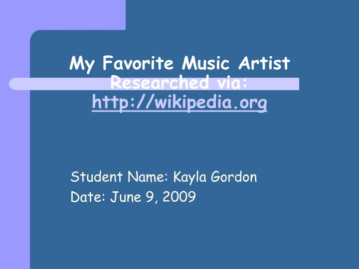 my favorite music artist researched via http wikipedia org n.
