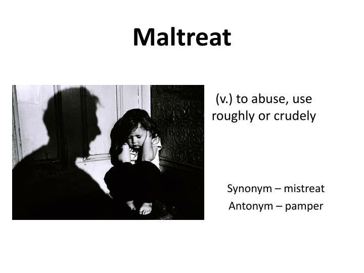 Maltreat