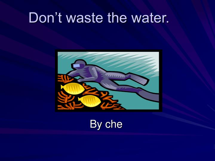 Don t waste the water