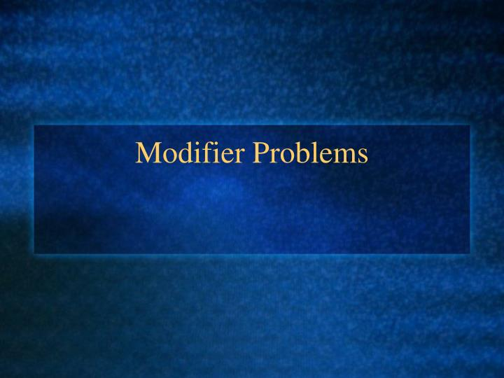 modifier problems modifier Modifiers a modifier can be an in fact, you can improve your writing quite a bit by paying attention to basic problems like misplaced modifiers and dangling.